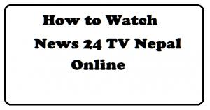 news 24 nepal watch online