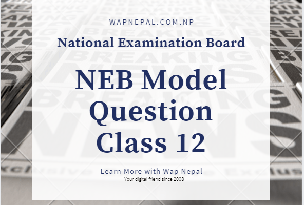 NEB Class 12 Model Question